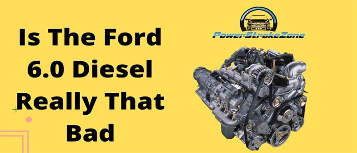 Is the Ford 6.0 diesel really that bad
