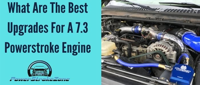 What are the best upgrades for a 7.3 powerstroke Engine