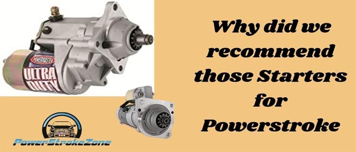 Why did we recommend those Starters for Powerstroke