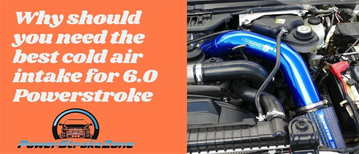 Why should you need the best cold air intake for 6.0 Powerstroke-min